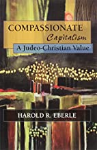 Compassionate Capitalism by Harold R. Eberle