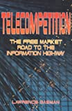 Lawrence Gasman: Telecompetition: The Free Market Road to the Information Highway