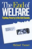 Tanner, Michael: The End of Welfare: Fighting Poverty in the Civil Society