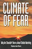 Moore, Thomas Gale: Climate of Fear: Why We Shouldn't Worry About Global Warming