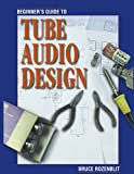 Rozenblit, Bruce: Beginner's Guide to Tube Audio