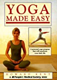 Kent, Howard: Yoga Made Easy: A Personal Yoga Program That Will Transform Your Daily Life