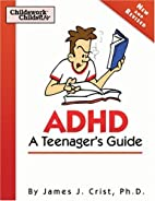 ADHD: A Teenager's Guide by James J. Crist…