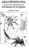 De Vosjoli, Philippe: Arachnomania: The General Care and Maintenance of Tarantulas and Scorpions