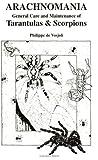 Philippe de Vosjoli: Arachnomania: The General Care and Maintenance of Tarantulas and Scorpions (General Care and Maintenance of... Series)