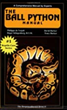 The Ball Python Manual by Philippe De…