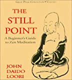 Loori, John Daido: Finding the Still Point: A Beginner's Guide to Zen Meditation