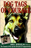 Burnam, John C.: Dogs Tags of Courage: The Turmoil of War and the Rewards of Companionship