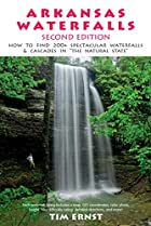 Arkansas Waterfalls Guidebook by Tim Ernst