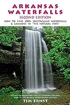 Arkansas Waterfalls Guidebook by Tim Ernst