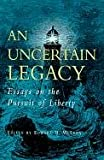 McLean, Edward B.: An Uncertain Legacy: Essays on the Pursuit of Liberty