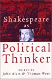 Alvis, John: Shakespeare As Political Thinker