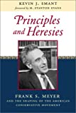 Smant, Kevin J.: Principles and Heresies: Frank S. Meyer and the Shaping of the American Conservative Movement