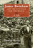 Kelly, Daniel: James Burnham and the Struggle for the World: A Life