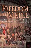 Carey, George W.: Freedom and Virtue: The Conservative Libertarian Debate