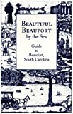 Trask, George G.: Beautiful Beaufort by the Sea: Guide to Beaufort, South Carolina