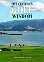 Five Centuries of Golf Wisdom by Christopher…