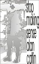 Stop Making Sense by Alan Catlin