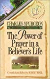 Spurgeon, Charles H.: The Power of Prayer in a Believer's Life