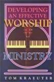 Kraeuter, Tom: Developing an Effective Worship Ministry