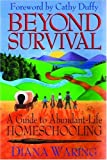 Waring, Diana: Beyond Survival: A Guide to Abundant-Life Homeschooling