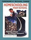 Dennis, Jeanne Gowen: Homeschooling High School: Planning Ahead for College Admission