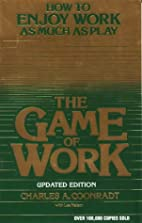 The Game of Work by Charles A. Coonradt
