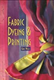 Wells, Kate: Fabric Dyeing and Printing