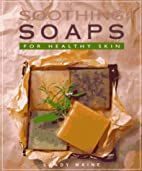 Soothing Soaps: For Healthy Skin by Sandy…