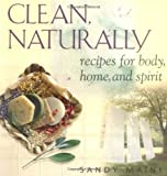 Maine, Sandy: Clean, Naturally: Recipes for Body, Home and Spirit