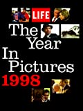 Editors of Life Magazine: The Year in Pictures 1998