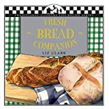 Clark, Liz: Fresh Bread Companion