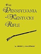 The Pennsylvania: Kentucky Rifle by Henry J.…