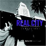 Roth, Marissa: Real City: Downtown Los Angeles Inside/Out