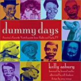 Asbury, Kelly: Dummy Days: America's Favorite Ventriloquists from Radio and Early TV
