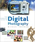 Freeman, Michael: The Complete Guide to Digital Photography: Equipment and Techniques for Creative Digital Imaging