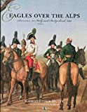 Duffy, Christopher: Eagles over the Alps: Suvorov in Italy and Switzerland, 1799