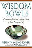 Young-Sowers, Meredith: Wisdom Bowls: Overcoming Fear and Coming Home to Your Authentic Self
