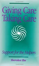 Giving Care, Taking Care : Support for the…