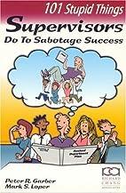 101 Stupid Things Supervisors Do To Sabotage…