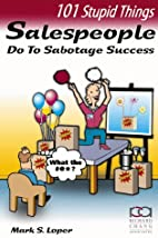 101 Stupid Things Salespeople Do To Sabotage…