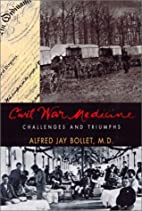Civil War Medicine: Challenges and Triumphs…