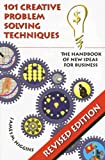 Higgins, James M.: 101 Creative Problem Solving Techniques: The Handbook of New Ideas for Business