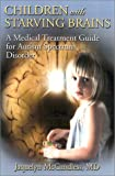 Zimmerman, Jack: Children With Starving Brains: A Medical Treatment Guide for Autism Spectrum Disorder
