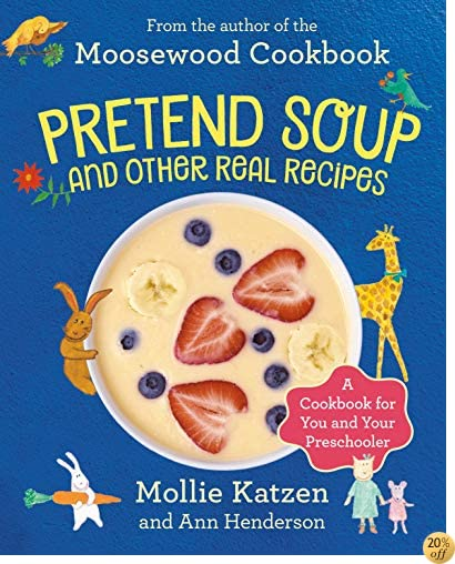 TPretend Soup and Other Real Recipes: A Cookbook for Preschoolers and Up