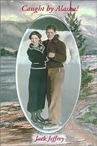 Caught by Alaska! by Jack Jeffrey