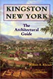 Rhoads, William Bertholet: Kingston, New York: The Architectural Guide