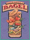 Harlow, Jay: Once upon a Bagel: What Will You Eat on Your Bagel Today?