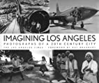 Imagining Los Angeles: Photographs of a 20th…