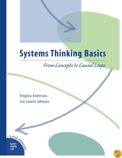 TSystems Thinking Basics: From Concepts to Causal Loops (Pegasus Workbook Series)
